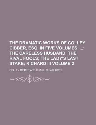 Rarebooksclub.com The Dramatic Works of Colley Cibber, Esq. in Five Volumes. Volume 2 by Cibber, Colley [Paperback] at Sears.com